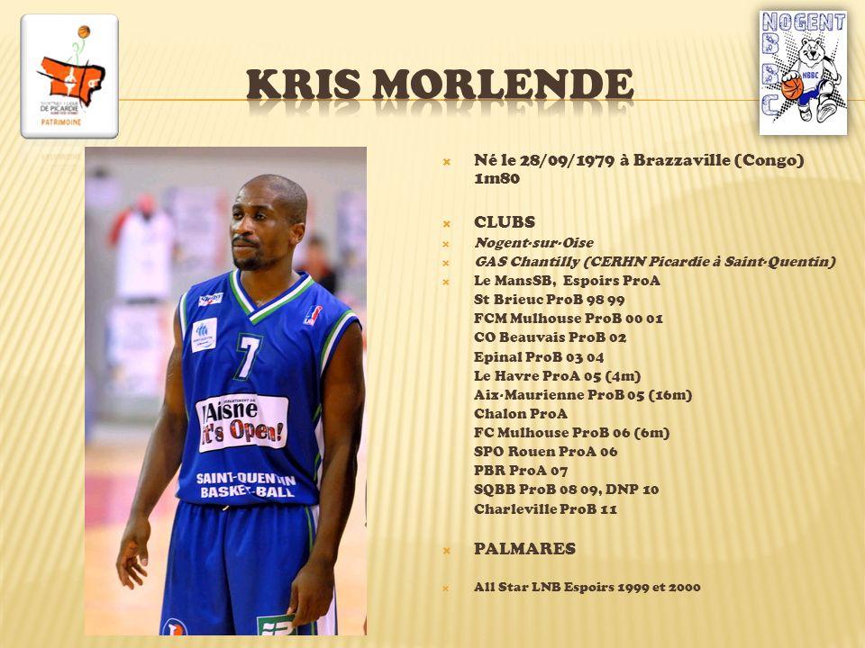 KRIS MORLENDE Né le 28/09/1979 à Brazzaville (Congo) 1m80 CLUBS