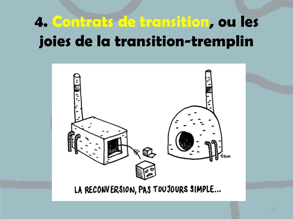 4. Contrats de transition, ou les joies de la transition-tremplin