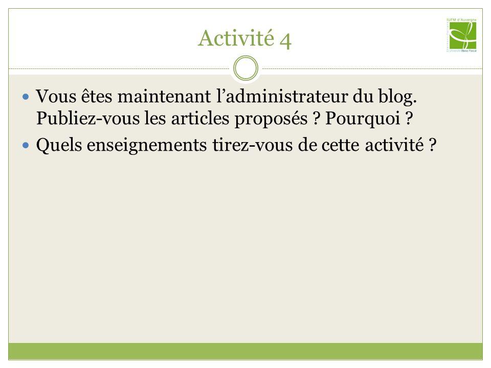 Activité 4 Vous êtes maintenant l'administrateur du blog. Publiez-vous les articles proposés Pourquoi