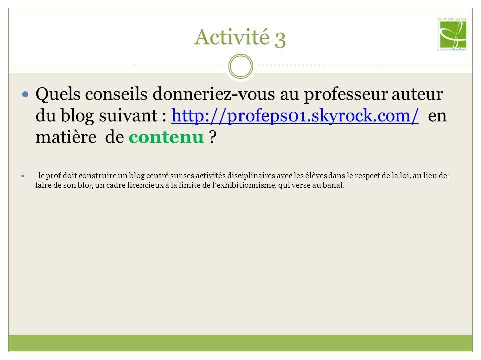Activité 3 Quels conseils donneriez-vous au professeur auteur du blog suivant : http://profeps01.skyrock.com/ en matière de contenu