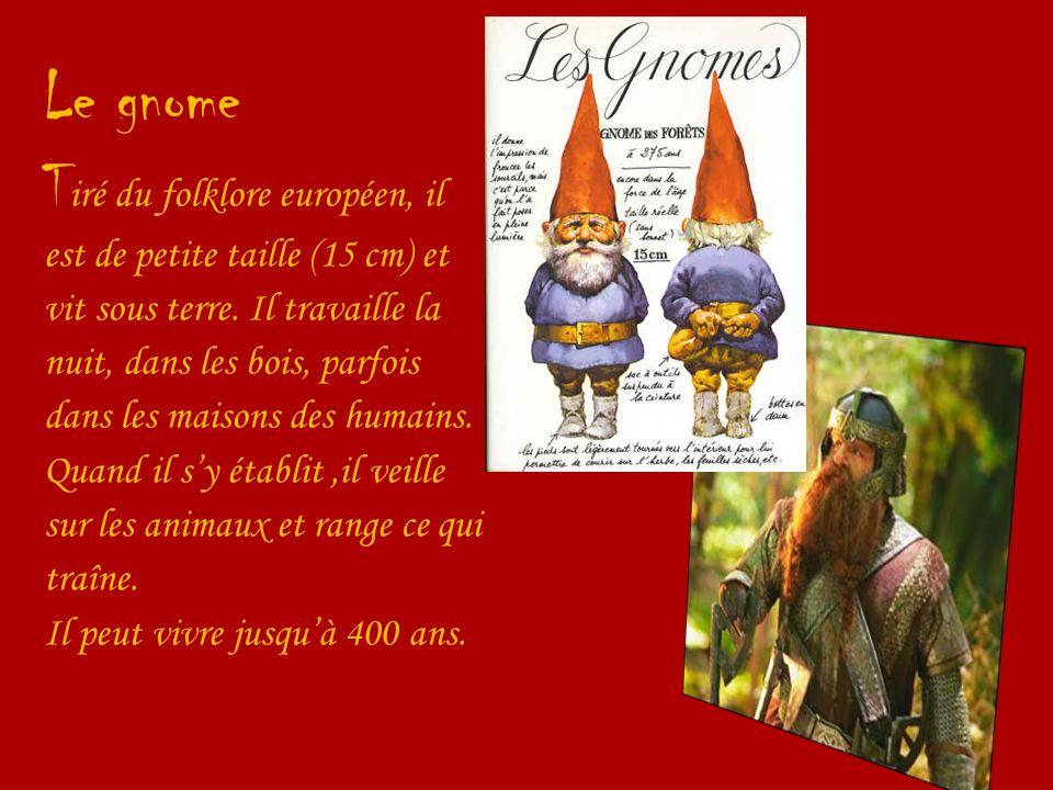 Le gnome Tiré du folklore européen, il est de petite taille (15 cm) et