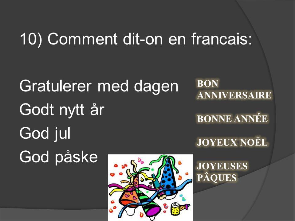 10) Comment dit-on en francais: Gratulerer med dagen Godt nytt år