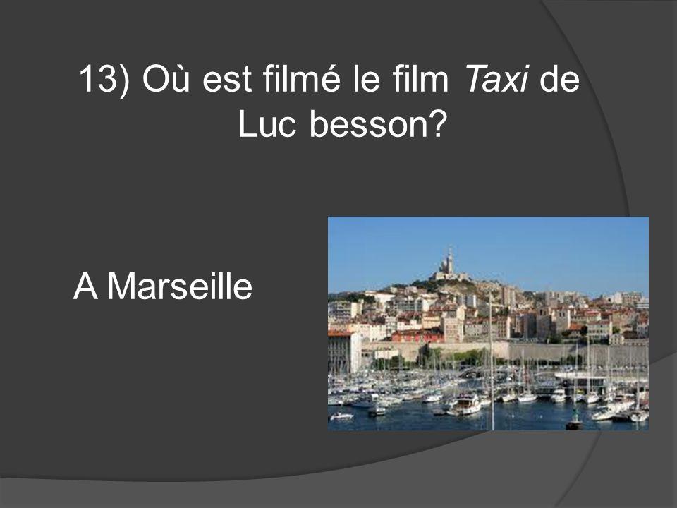 13) Où est filmé le film Taxi de Luc besson A Marseille