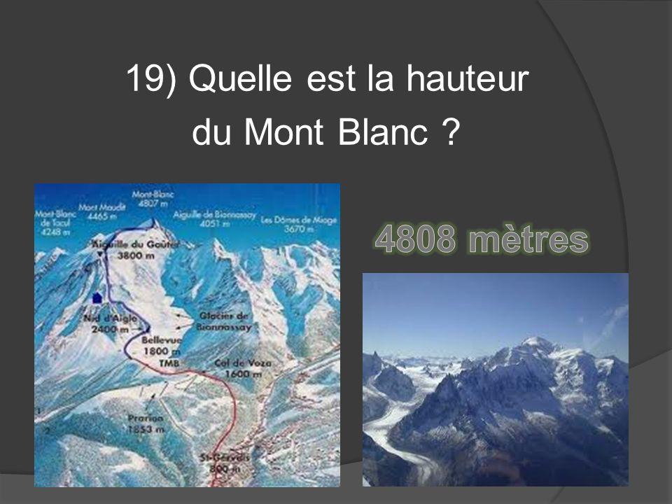 19) Quelle est la hauteur du Mont Blanc 4808 mètres