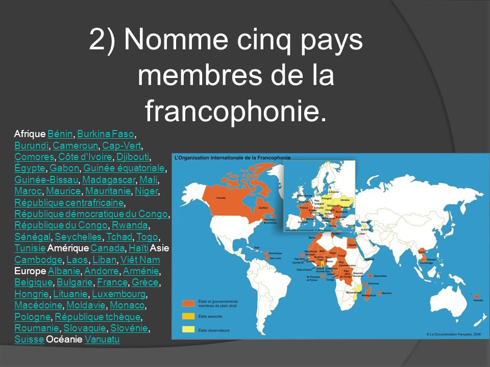 2) Nomme cinq pays membres de la francophonie.