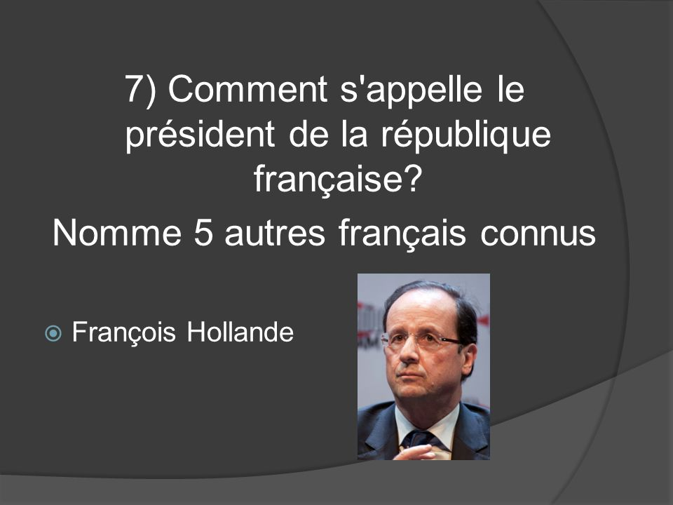 7) Comment s appelle le président de la république française