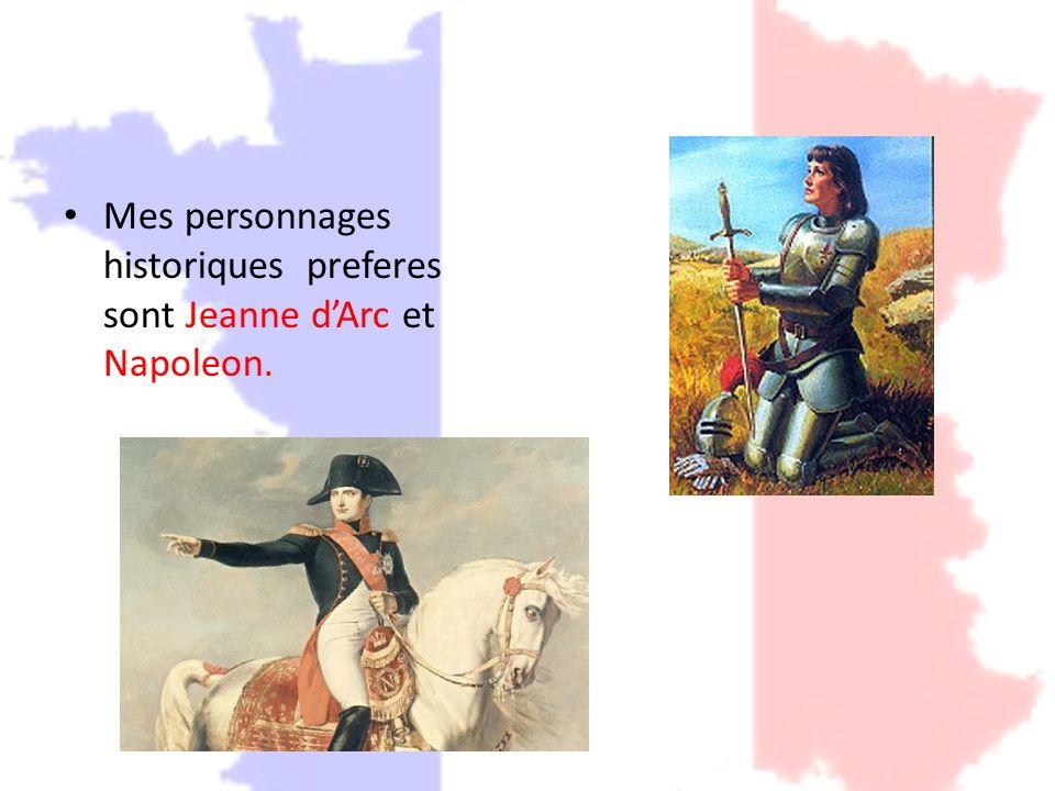 Mes personnages historiques preferes sont Jeanne d'Arc et Napoleon.