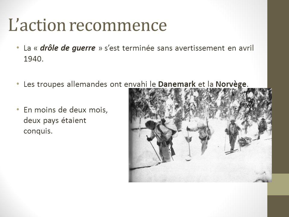 L'action recommence La « drôle de guerre » s'est terminée sans avertissement en avril 1940.