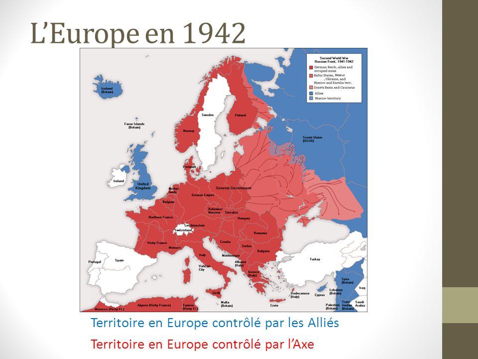 L'Europe en 1942 Territoire en Europe contrôlé par les Alliés Territoire en Europe contrôlé par l'Axe