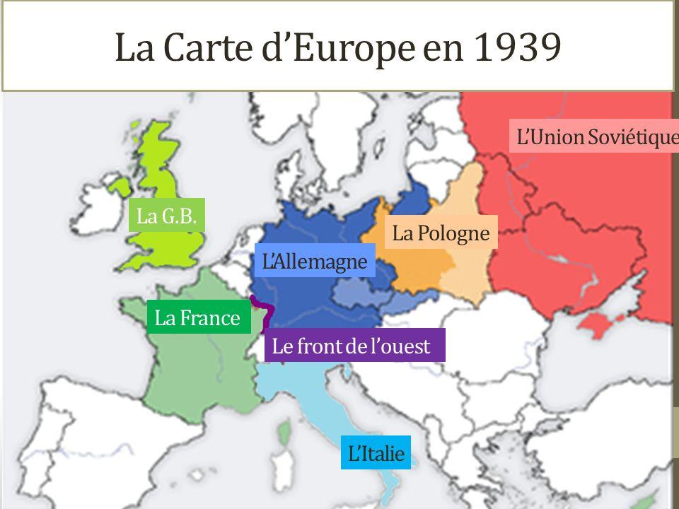 La Carte d'Europe en 1939 L'Union Soviétique La G.B. La Pologne