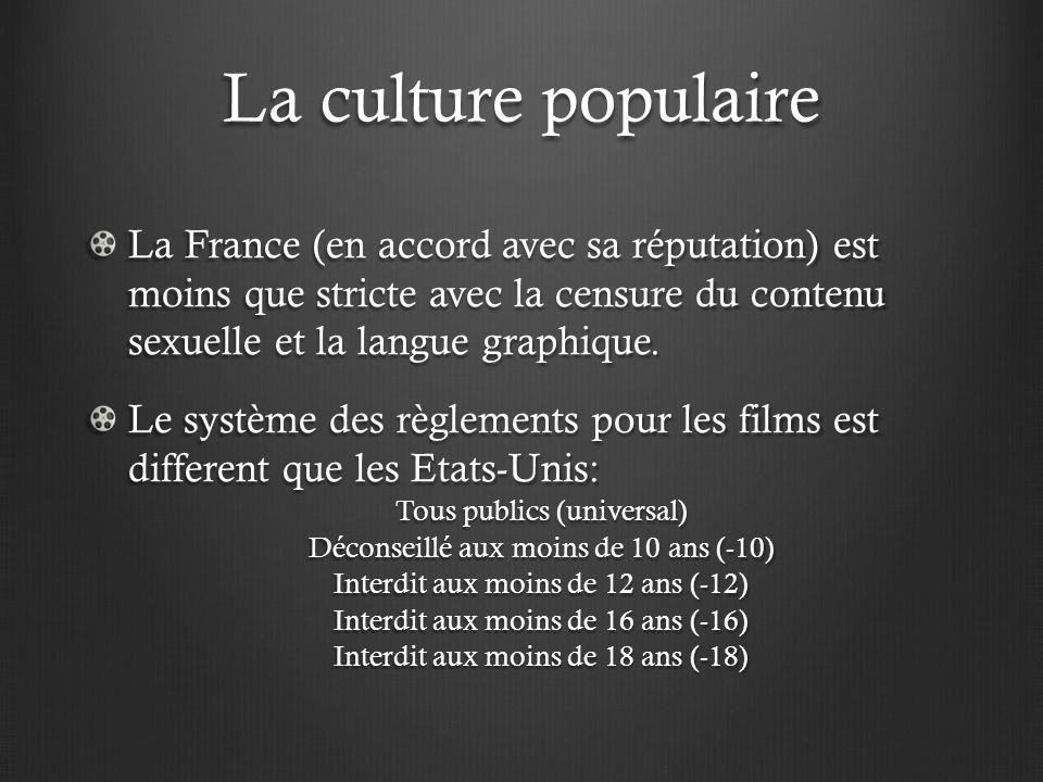 La culture populaire La France (en accord avec sa réputation) est moins que stricte avec la censure du contenu sexuelle et la langue graphique.