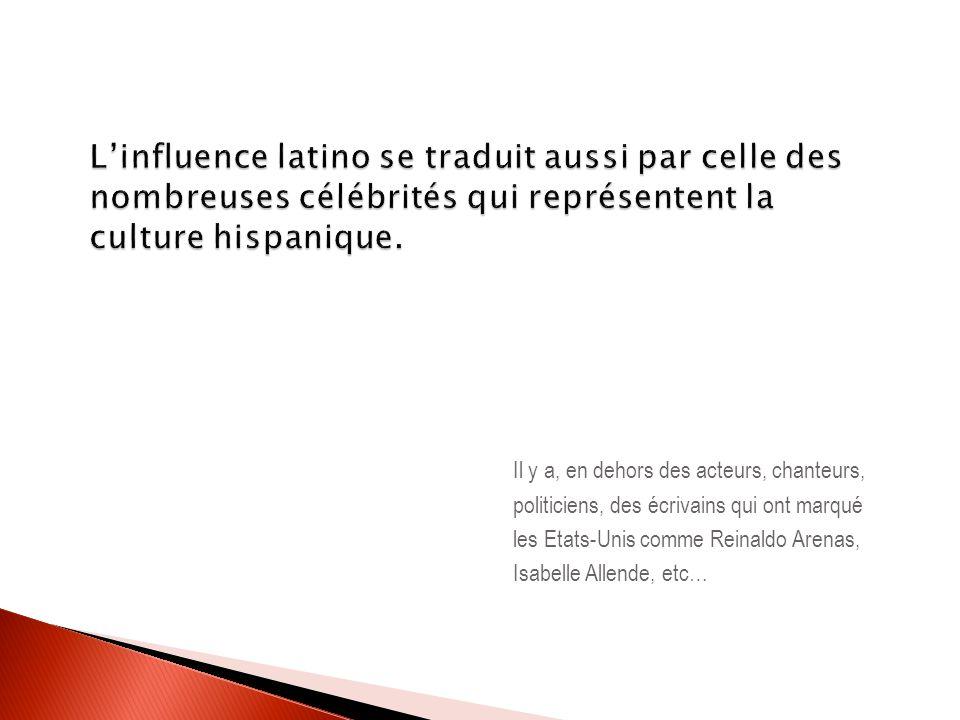 L'influence latino se traduit aussi par celle des nombreuses célébrités qui représentent la culture hispanique.