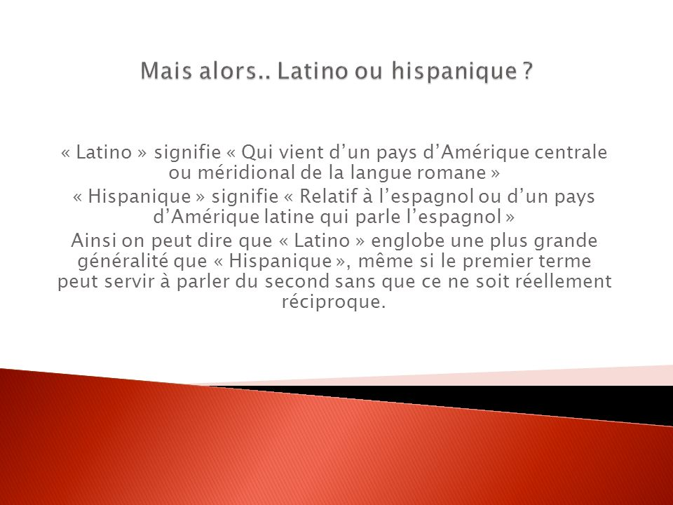 Mais alors.. Latino ou hispanique