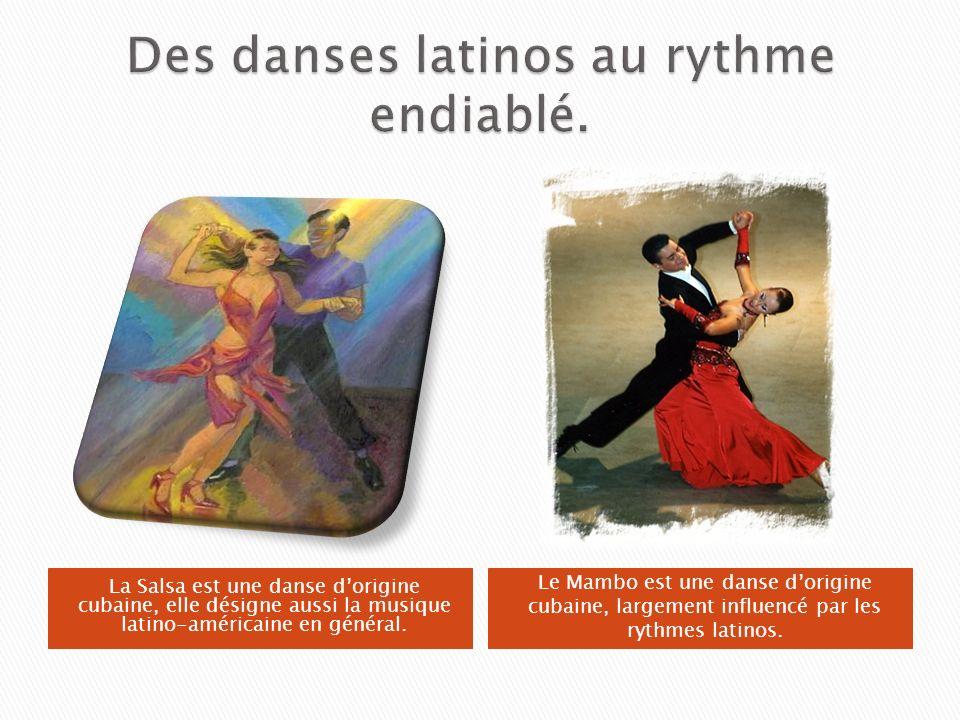 Des danses latinos au rythme endiablé.