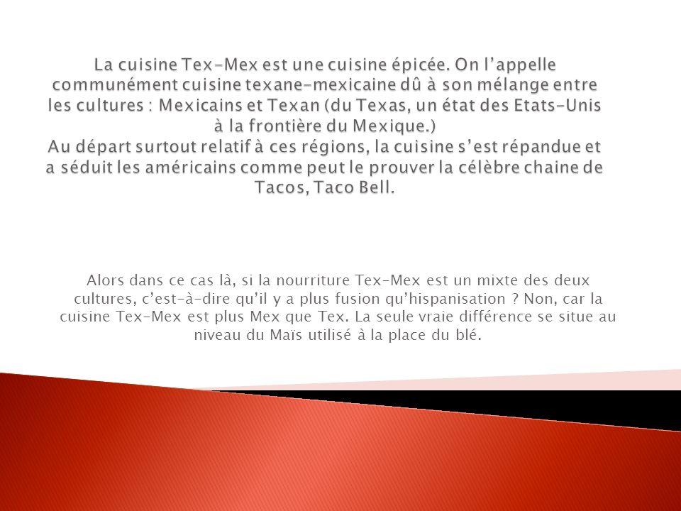 La cuisine Tex-Mex est une cuisine épicée
