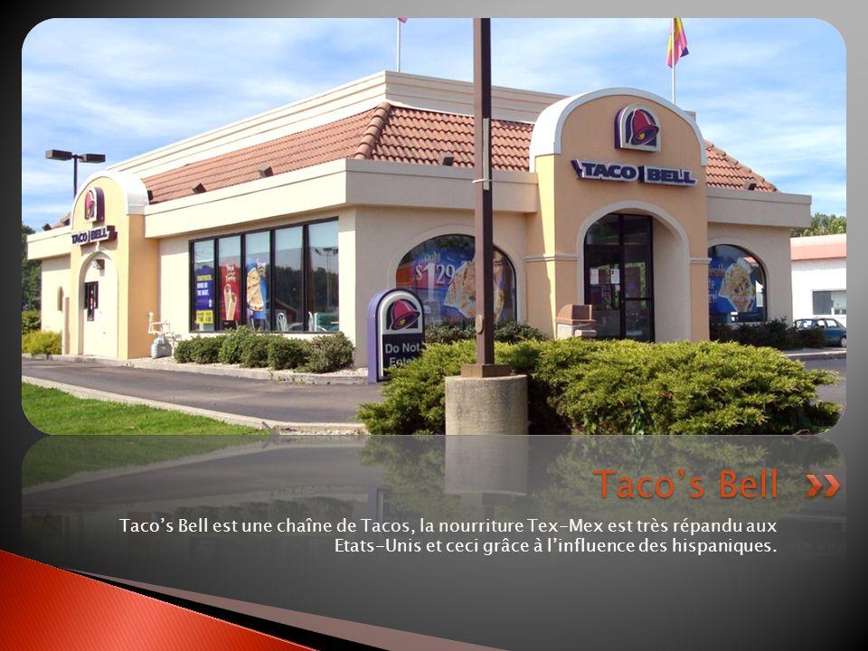 Taco's Bell Taco's Bell est une chaîne de Tacos, la nourriture Tex-Mex est très répandu aux Etats-Unis et ceci grâce à l'influence des hispaniques.