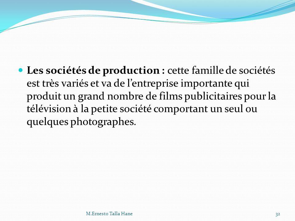 Les sociétés de production : cette famille de sociétés est très variés et va de l'entreprise importante qui produit un grand nombre de films publicitaires pour la télévision à la petite société comportant un seul ou quelques photographes.