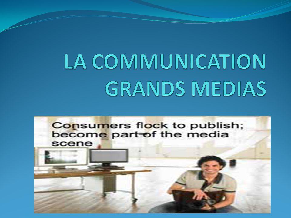 LA COMMUNICATION GRANDS MEDIAS