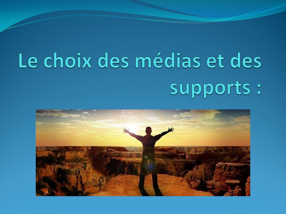 Le choix des médias et des supports :