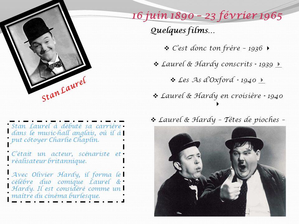 16 juin 1890 – 23 février 1965 Quelques films… Stan Laurel