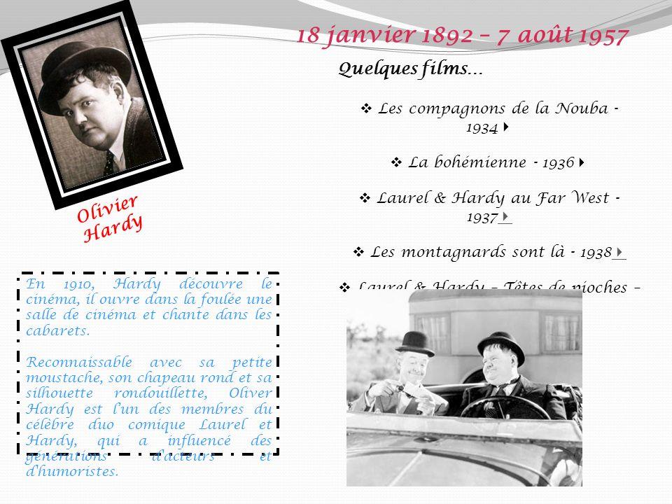 18 janvier 1892 – 7 août 1957 Quelques films… Olivier Hardy