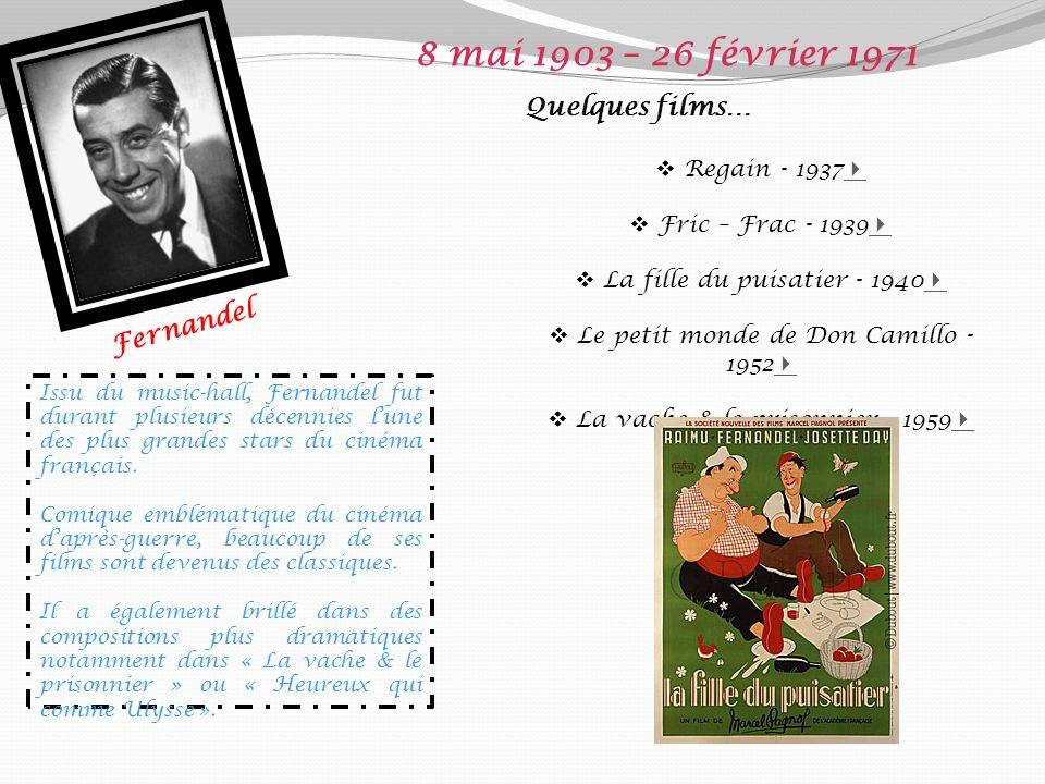 8 mai 1903 – 26 février 1971 Quelques films… Fernandel Regain - 1937