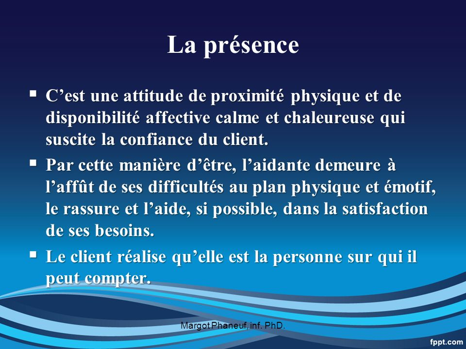La présence C'est une attitude de proximité physique et de disponibilité affective calme et chaleureuse qui suscite la confiance du client.