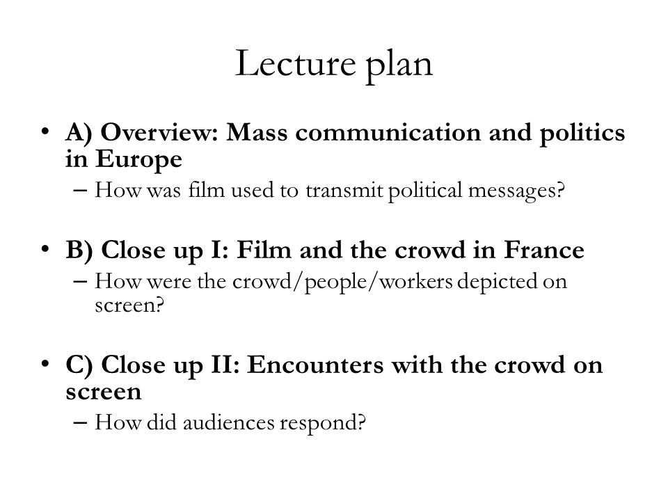 Lecture plan A) Overview: Mass communication and politics in Europe