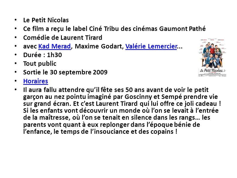 Le Petit Nicolas Ce film a reçu le label Ciné Tribu des cinémas Gaumont Pathé. Comédie de Laurent Tirard.