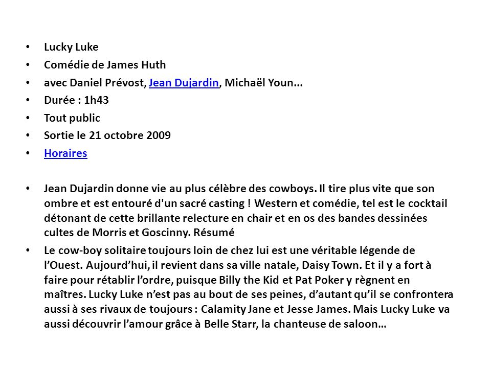Lucky Luke Comédie de James Huth. avec Daniel Prévost, Jean Dujardin, Michaël Youn... Durée : 1h43.