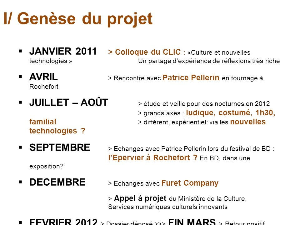 I/ Genèse du projet JANVIER 2011 > Colloque du CLIC : «Culture et nouvelles technologies » Un partage d'expérience de réflexions très riche.