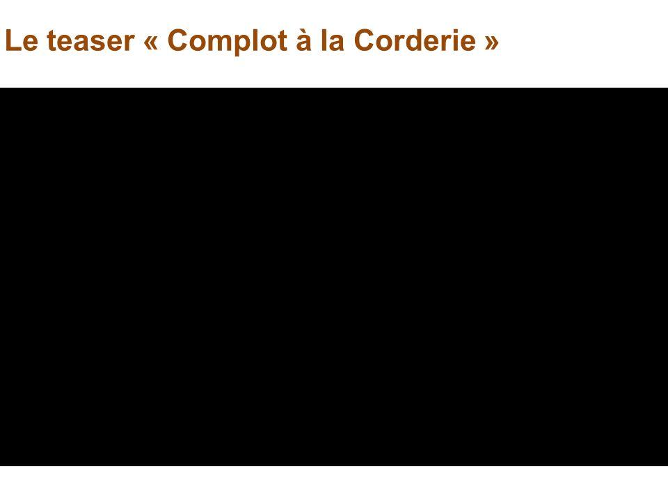 Le teaser « Complot à la Corderie »