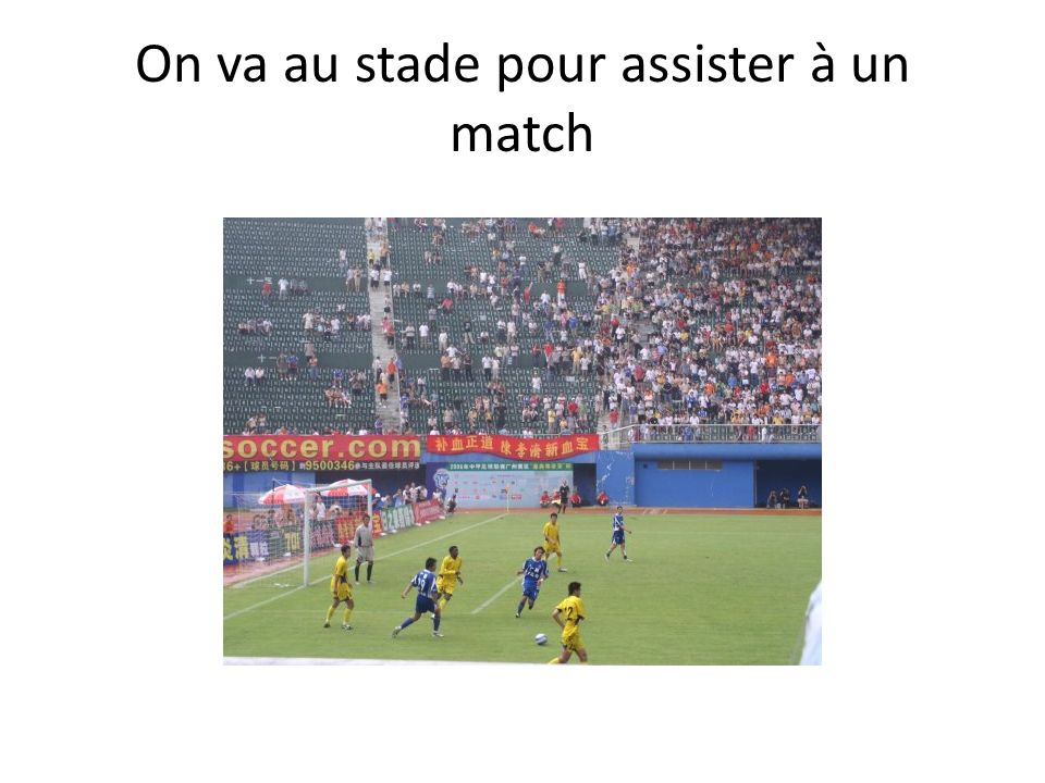 On va au stade pour assister à un match