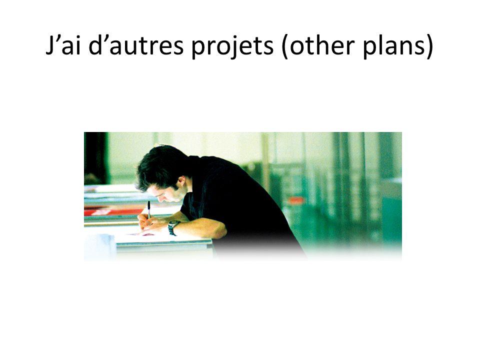 J'ai d'autres projets (other plans)