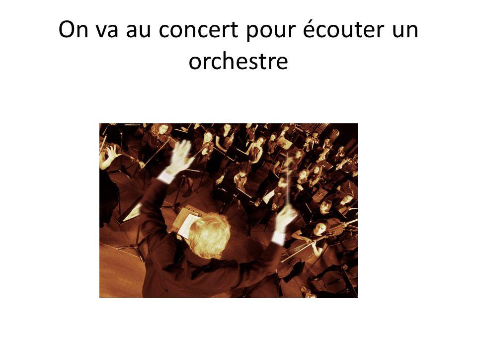 On va au concert pour écouter un orchestre