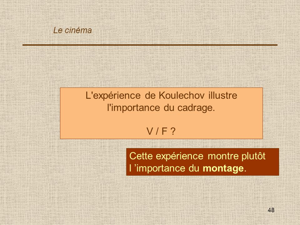 L expérience de Koulechov illustre l importance du cadrage.