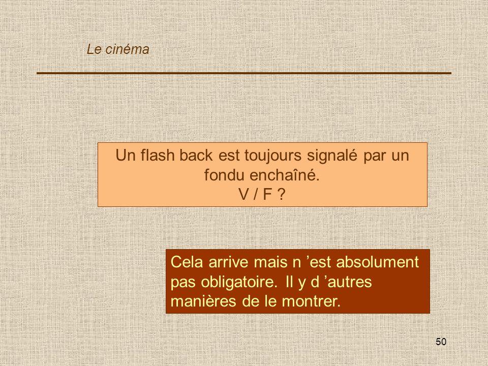 Un flash back est toujours signalé par un fondu enchaîné.