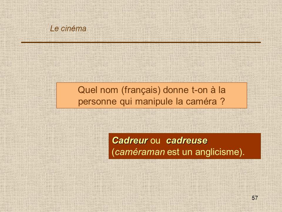 Quel nom (français) donne t-on à la personne qui manipule la caméra