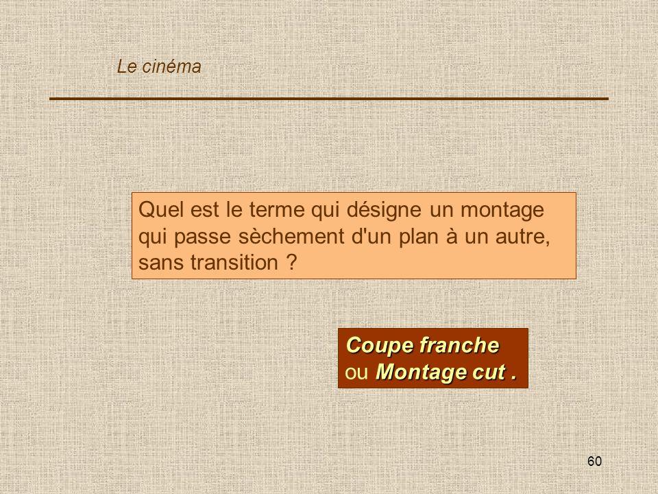 Coupe franche ou Montage cut .