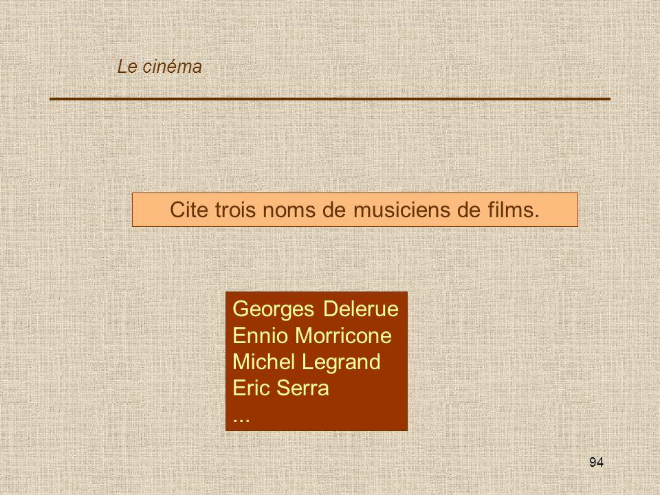 Cite trois noms de musiciens de films.