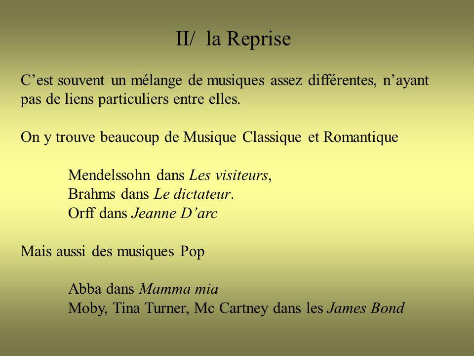 II/ la Reprise C'est souvent un mélange de musiques assez différentes, n'ayant pas de liens particuliers entre elles.