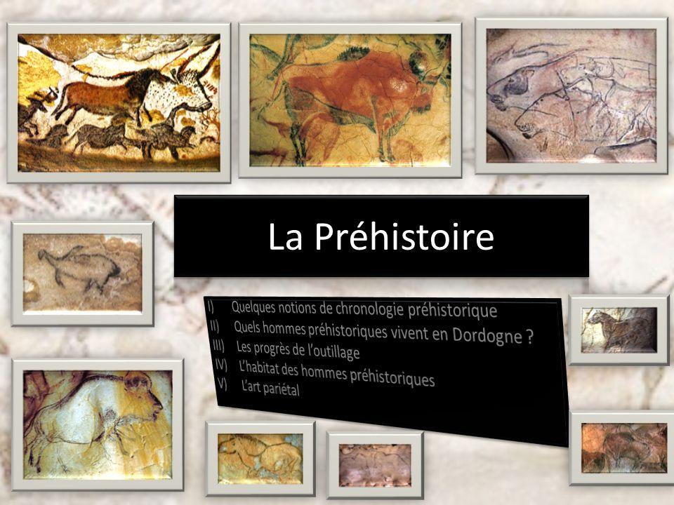La Préhistoire Quelques notions de chronologie préhistorique