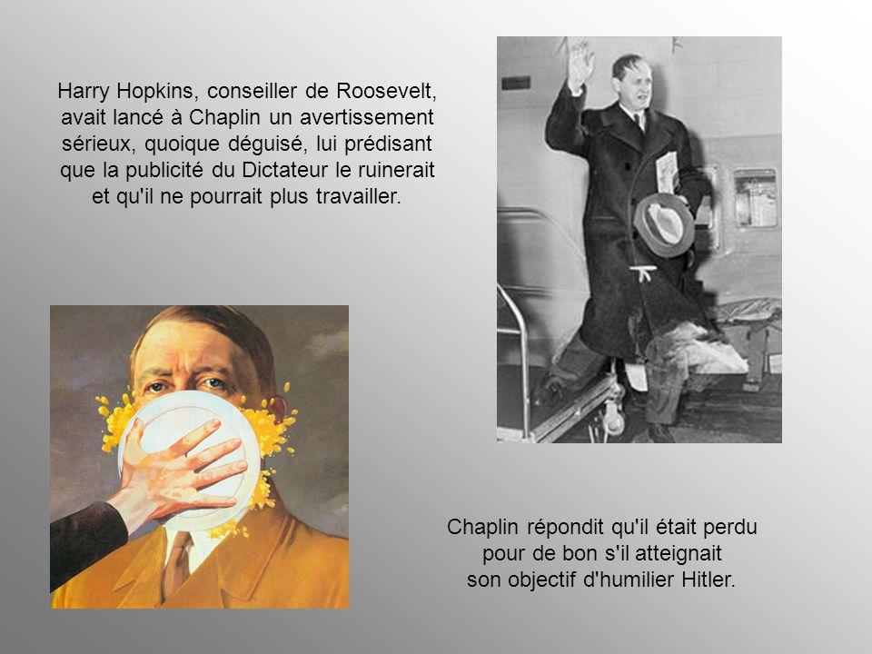 Harry Hopkins, conseiller de Roosevelt, avait lancé à Chaplin un avertissement sérieux, quoique déguisé, lui prédisant que la publicité du Dictateur le ruinerait et qu il ne pourrait plus travailler.