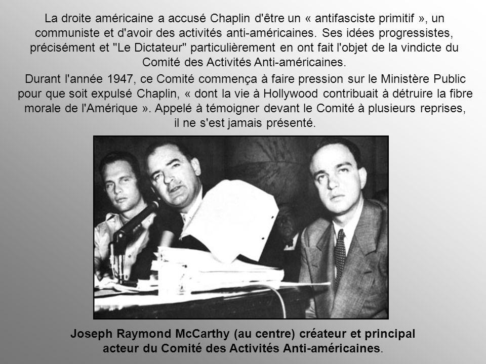 La droite américaine a accusé Chaplin d être un « antifasciste primitif », un communiste et d avoir des activités anti-américaines. Ses idées progressistes, précisément et Le Dictateur particulièrement en ont fait l objet de la vindicte du Comité des Activités Anti-américaines.