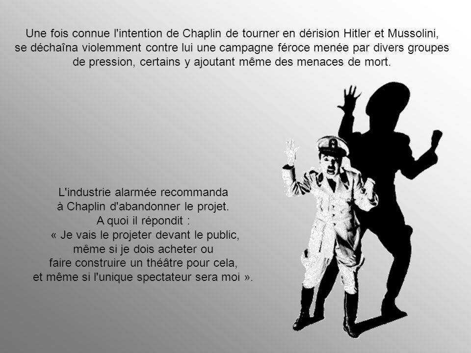 Une fois connue l intention de Chaplin de tourner en dérision Hitler et Mussolini, se déchaîna violemment contre lui une campagne féroce menée par divers groupes de pression, certains y ajoutant même des menaces de mort.