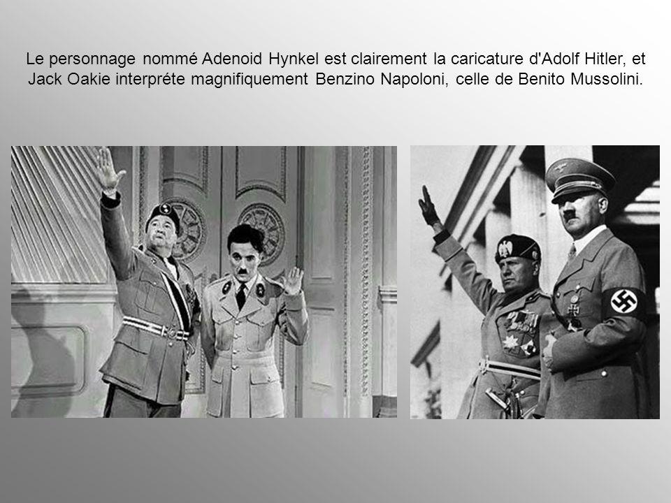 Le personnage nommé Adenoid Hynkel est clairement la caricature d Adolf Hitler, et Jack Oakie interpréte magnifiquement Benzino Napoloni, celle de Benito Mussolini.