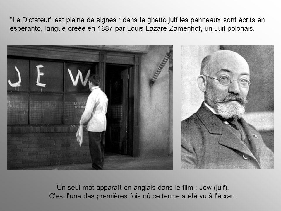 Le Dictateur est pleine de signes : dans le ghetto juif les panneaux sont écrits en espéranto, langue créée en 1887 par Louis Lazare Zamenhof, un Juif polonais.