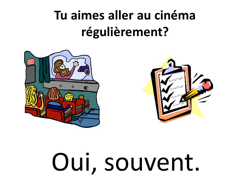 Tu aimes aller au cinéma régulièrement