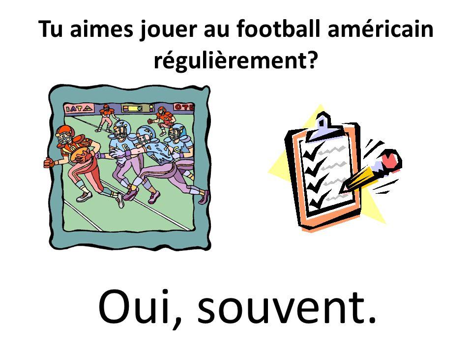Tu aimes jouer au football américain régulièrement