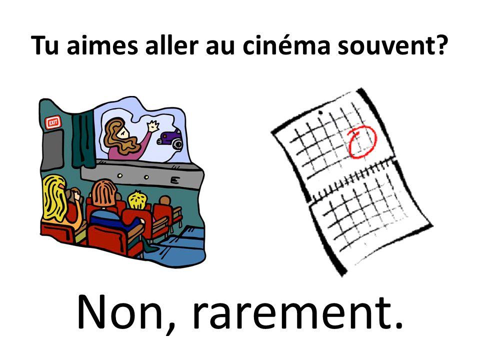 Tu aimes aller au cinéma souvent